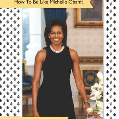 Girls Guide:  How to Be Like Michelle Obama