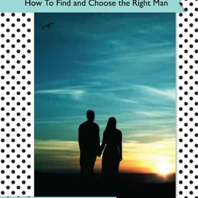 Girls Guide:  How to Find & Choose the Right Man