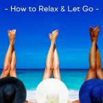 How to Relax & Let Go